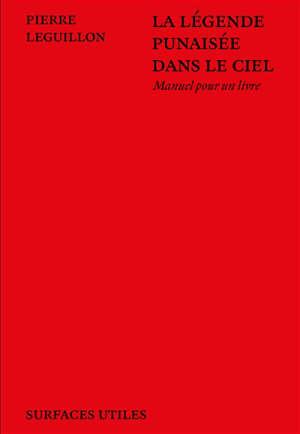 La légende punaisée dans le ciel : manuel pour un livre