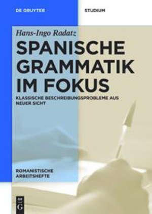 Spanische Grammatik im Fokus : Klassische Beschreibungsprobleme aus neuer Sicht