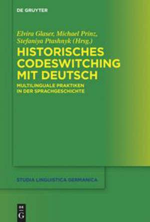 Historisches Codeswitching mit Deutsch : Multilinguale Praktiken in der Sprachgeschichte