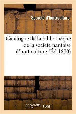 Catalogue de la bibliothèque de la société nantaise d'horticulture