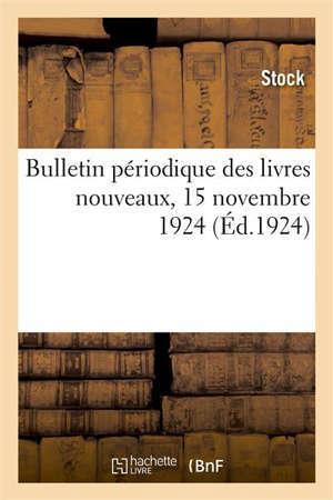 Bulletin périodique des livres nouveaux, 15 novembre 1924 Des ouvrages remarquables parus dans le trimestre écoulé, littérature, arts, sciences, métiers