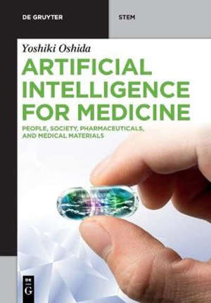 Artificial Intelligence for Medicine : People, Society, Pharmaceuticals, and Medical Materials