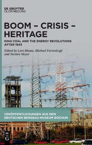 Boom – Crisis – Heritage : King Coal and the Energy Revolutions after 1945