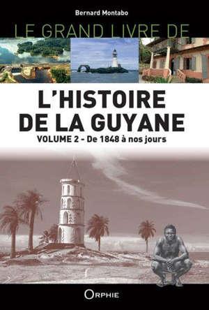 L'histoire de la Guyane. Vol. 2. De 1848 à nos jours