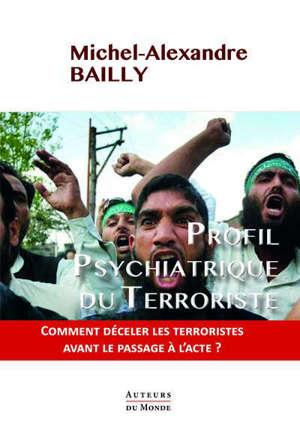 Profil psychiatrique du terroriste : comment déceler les terroristes avant le passage à l'acte ?