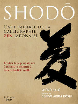 Shodô, l'art paisible de la calligraphie zen japonaise : étudier la sagesse du zen à travers la peinture à l'encre traditionnelle