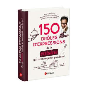 150 drôles d'expressions de la cuisine qui ne manquent pas de sel