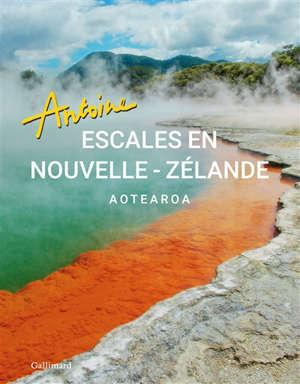 Escales en Nouvelle-Zélande : Aotearoa