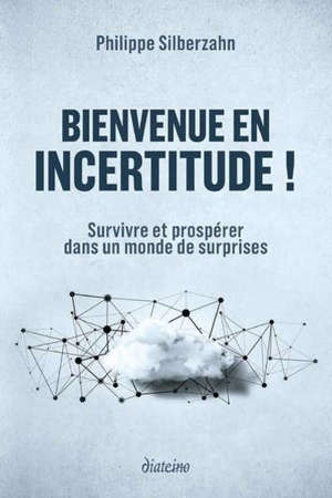 Bienvenue en incertitude ! : survivre et prospérer dans un monde de surprises