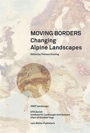 Moving Borders Changing Alpine Landscapes /anglais