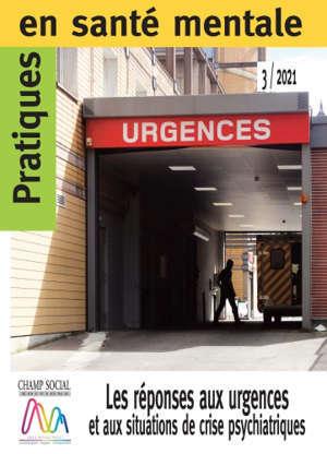 Pratiques en santé mentale : revue pratique de psychologie de la vie sociale et d'hygiène mentale, n° 3 (2021). Les réponses aux urgences et aux situations de crise psychiatriques