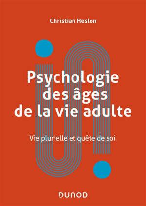 Psychologie des âges de la vie adulte : vie plurielle et quête de soi