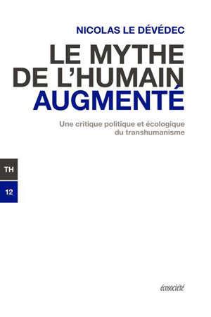Le mythe de l'humain augmenté : critique politique et écologique du transhumanisme