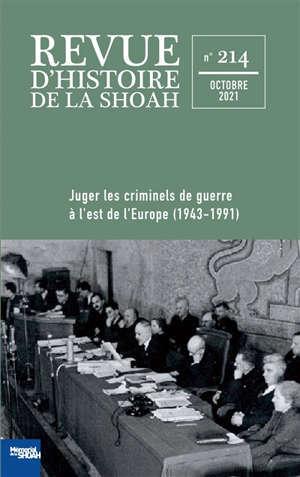 Revue d'histoire de la Shoah, n° 214. Juger les criminels de guerre à l'Est de l'Europe (1943-1991)
