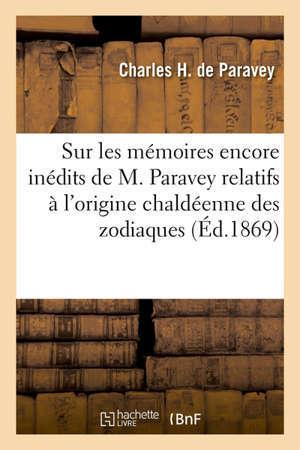 Rapport sur les mémoires encore inédits de M. Paravey relatifs à l'origine chaldéenne des zodiaques et à l'age peu reculé des planisphères retrouvés à Esné et à Dendérah en Egypte