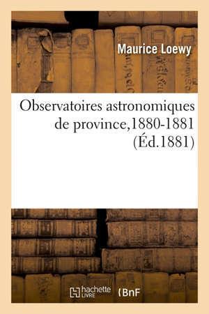 Observatoires astronomiques de province,1880-1881 Rapport adressé à M. le ministre de l'Instruction publique