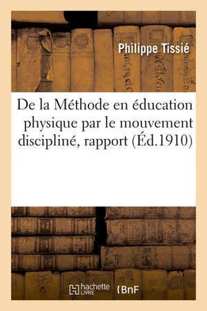 De la Méthode en éducation physique par le mouvement discipliné, rapport Association française pour l'avancement des sciences, congrès de Toulouse, 1910
