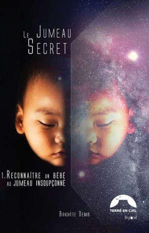 Le jumeau secret. Vol. 1. Reconnaître un bébé au jumeau insoupçonné