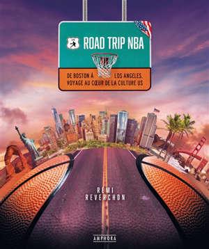 Road trip NBA : de Boston à Los Angeles : voyage au coeur de la culture US