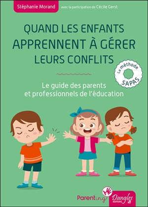 Quand les enfants apprennent à gérer leurs conflits : le guide des parents et professionnels de l'éducation : la méthode Sapas