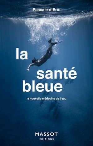 La santé bleue : la nouvelle médecine de l'eau