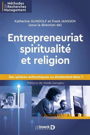 Entrepreneuriat, spiritualité et religion : des sphères antinomiques ou étroitement liées ?
