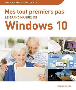 Mes tout premiers pas : le grand manuel de Windows 10
