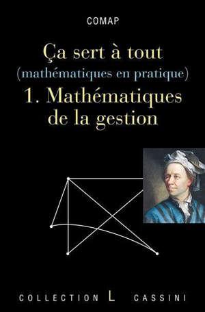 Ca sert à tout : mathématiques en pratique. Volume 1, Mathématiques de la gestion