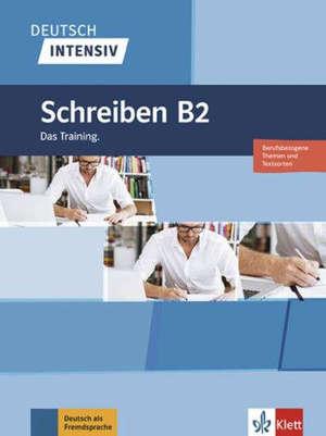 Deutsch intensiv : Schreiben B2 : Berufsbezogene Themen und Textsorten, das training
