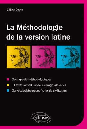 La méthodologie de la version latine : des rappels méthodologiques, 33 textes à traduire avec corrigés détaillés, vocabulaire et fiches de civilisation