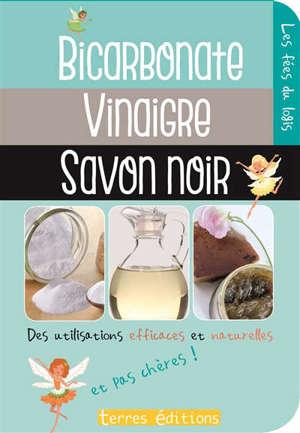 Bicarbonate, vinaigre, savon noir : des utilisations efficaces et naturelles : et pas chères !