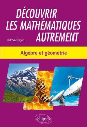 Découvrir les mathématiques autrement, Algèbre et géométrie
