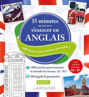 15 minutes par jour pour s'exercer en anglais : 1.000 exercices pour progresser en anglais !