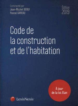 Code de la construction et de l'habitation : édition 2019