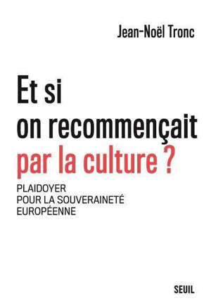 Et si on recommençait par la culture ? : plaidoyer pour la souveraineté européenne
