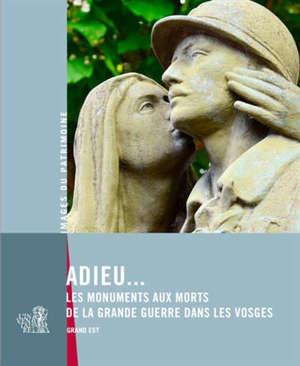 Adieu... : les monuments de la Grande Guerre dans les Vosges