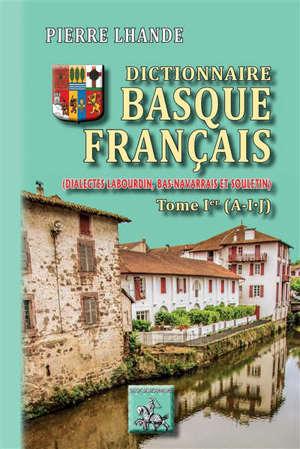 Dictionnaire basque-français (dialectes labourdin, bas-navarrais et souletin). Volume 1, A-I-J