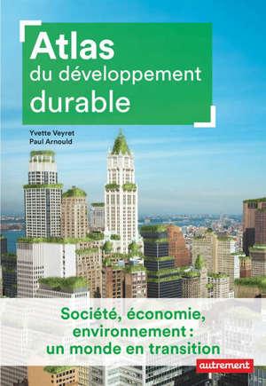 Atlas du développement durable : société, économie, environnement : un monde en transition