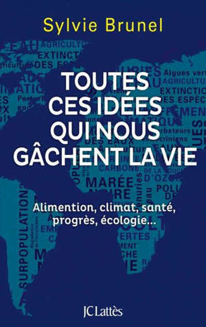 Toutes ces idées qui nous gâchent la vie : alimentation, climat, santé, progrès, écologie...