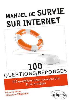 Manuel de survie sur Internet : 100 conseils pour comprendre et se protéger