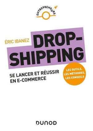 Dropshipping : se lancer et réussiren e-commerce : les outils, les méthodes, les conseils