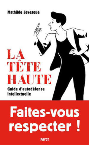 La tête haute : guide d'autodéfense intellectuelle