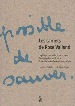 Les carnets de Rose Valland : le pillage des collections privées d'oeuvres d'art en France durant la Seconde Guerre mondiale
