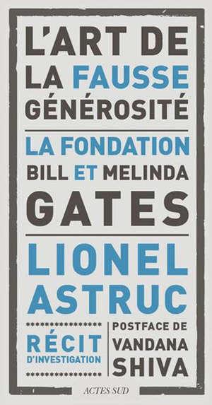 L'art de la fausse générosité : la Fondation Bill et Melinda Gates : récit d'investigation