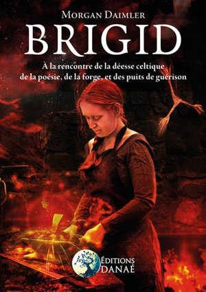 Brigid : à la rencontre de la déesse celtique de la poésie, de la forge et des puits de guérison
