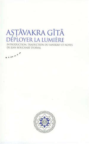 Astavakra gita : déployer la lumière