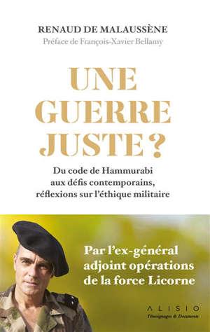 Une guerre juste ? : du code de Hammurabi aux défis contemporains, réflexions sur l'éthique militaire