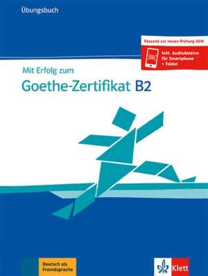 Mit Erfolg zum Goethe-Zertifikat B2 : Übungsbuch