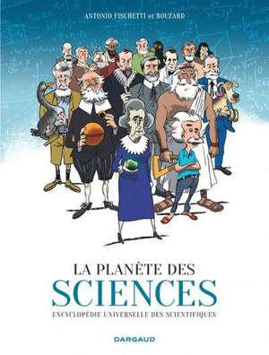 La planète des sciences : encyclopédie universelle des scientifiques