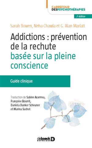 Addictions : prévention de la rechute basée sur la pleine conscience : guide clinique